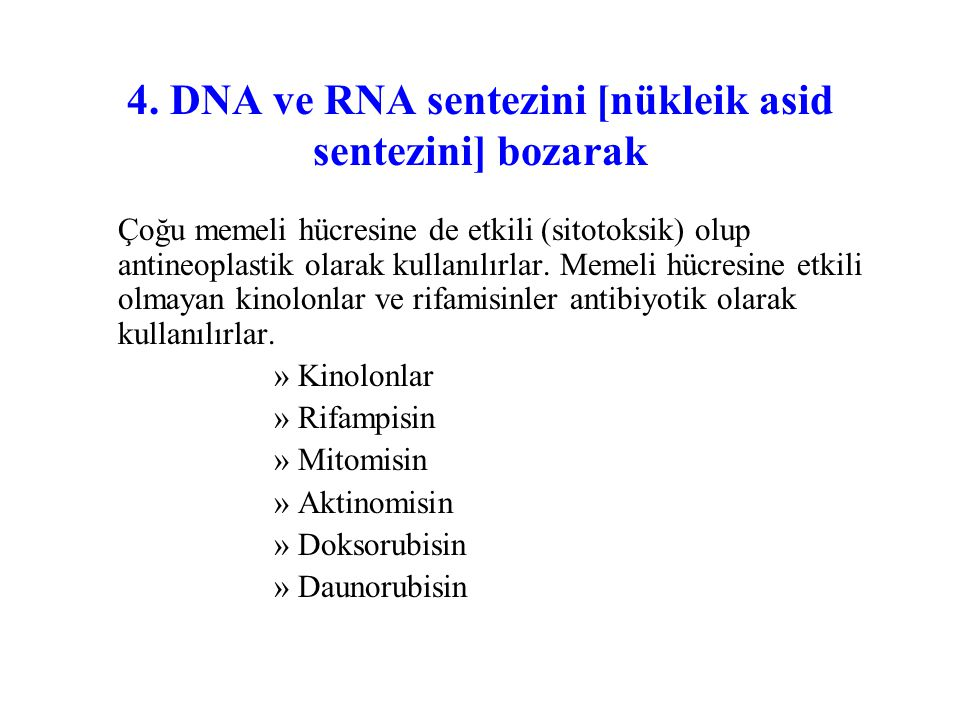 4. DNA ve RNA sentezini [nükleik asid sentezini] bozarak